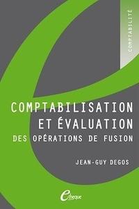 Jean-Guy Degos - Comptabilisation et évaluation des opérations de fusion.