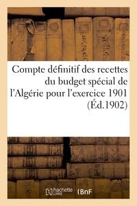 Impr. nationale - Compte définitif des recettes du budget spécial de l'Algérie pour l'exercice 1901.