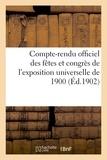 Paris - Compte-rendu officiel des fêtes et congrès de l'exposition universelle de 1900.