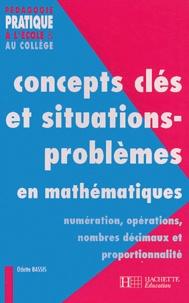 Odette Bassis - Concepts clés et situations-problèmes en mathématiques - Numérisation, opérations, nombres décimaux et proportionnalité.