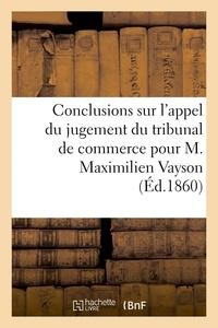 Dauphin - Conclusions sur l'appel du jugement du tribunal de commerce pour M. Maximilien Vayson.