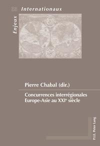 Pierre Chabal - Concurrences interrégionales Asie-Europe au XXIe siècle.