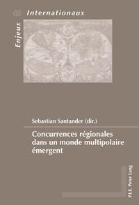 Sebastian Santander - Concurrences régionales dans un monde multipolaire émergent.