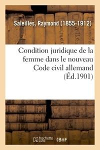Raymond Saleilles - Condition juridique de la femme dans le nouveau Code civil allemand.