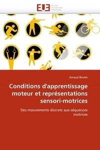 Arnaud Boutin - Conditions d'apprentissage moteur et représentations sensori-motrices.