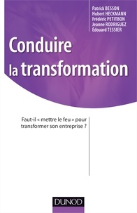 """Hubert Heckmann et Patrick Besson - Conduire la transformation - Faut-il """"mettre le feu"""" pour transformer son entreprise ?."""
