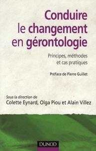 Colette Eynard et Olga Piou - Conduire le changement en gérontologie - Principes, méthodes et cas pratiques.