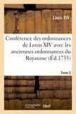Louis XIV - Conférence des ordonnances de Louis XIV avec les anciennes ordonnances du Royaume, Tome 2.