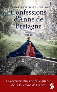 Annick Le Bourlot - Confessions d'Anne de Bretagne.