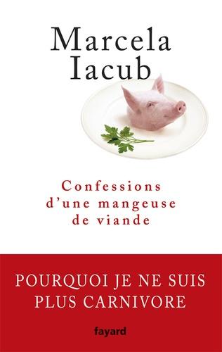 Marcela Iacub - Confessions d'une mangeuse de viande.