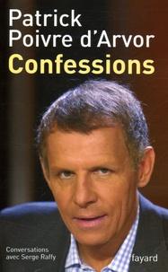 Patrick Poivre d'Arvor et Serge Raffy - Confessions - Conversations avec Serge Raffy.