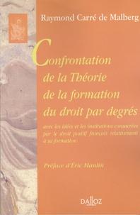 Raymond Carré de Malberg - Confrontation de la Théorie de la formation du droit par degrés - Avec les idées et les institutions consacrées par le droit positif français relativement à sa formation.