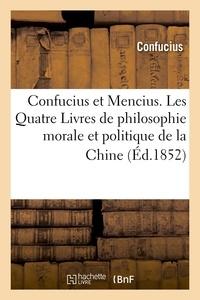 Confucius - Confucius et Mencius. Les Quatre Livres de philosophie morale et politique de la Chine (Éd.1852).