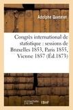 Adolphe Quételet - Congrès international de statistique : sessions de Bruxelles 1853, Paris 1855, Vienne 1857,.