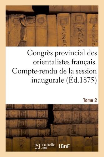 Maisonneuve - Congrès provincial des orientalistes français. Compte-rendu de la session inaugurale Tome 2.