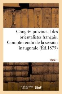 Maisonneuve - Congrès provincial des orientalistes français. Compte-rendu de la session inaugurale Tome 1.