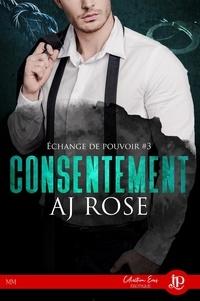 AJ Rose - Echange de pouvoir 3 : Consentement.