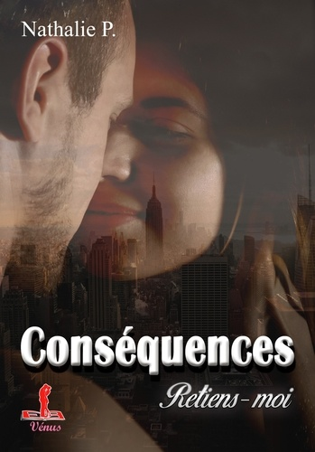 Nathalie P. - Conséquences - Tome 4, Retiens-moi.