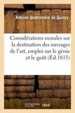 Antoine Quatremère de Quincy - Considérations morales sur la destination des ouvrages de l'art , ou de l'influence de leur.