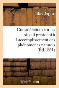 Marc Séguin - Considérations sur les lois qui président à l'accomplissement des phénomènes naturels - rapportés à l'attraction newtonienne et basées sur la synthèse des actions moléculaires.