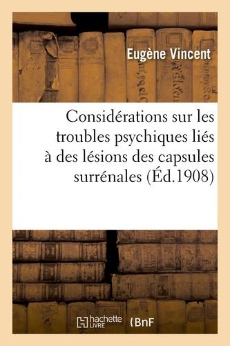 Eugène Vincent - Considérations sur les troubles psychiques liés à des lésions des capsules surrénales.