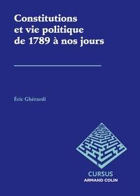 Eric Ghérardi - Constitutions et vie politique de 1789 à nos jours.
