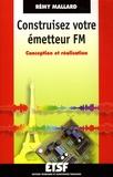 Rémy Mallard - Construisez votre émetteur FM - Conception et réalisation.