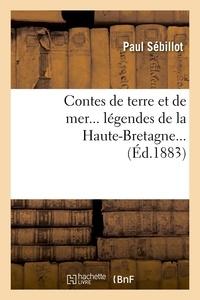 Paul Sébillot - Contes de terre et de mer... légendes de la Haute-Bretagne... (Éd.1883).