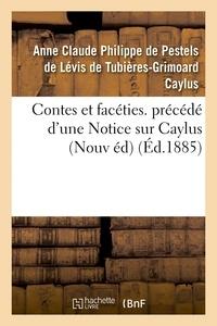Anne Claude Philippe de Caylus - Contes et facéties. précédé d'une Notice sur Caylus Nouvelle édition.
