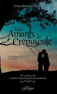 Guillaume Guégan et Thibault Benett - Contes et légendes de l'Entremonde - Tome 1, Les amants du crépuscule.
