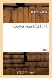 Jenny Bastide - Contes vrais. Tome 1.