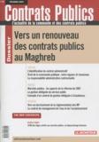 Claudie Boiteau - Contrats publics N° 107, février 2011 : Vers un renouveau des contrats publics au Maghreb.