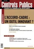 Philippe de Géry et Yves-René Guillou - Contrats publics N° 66, Mai 2007 : L'accord-cadre : un outil innovant ?.