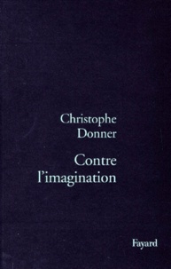 Christophe Donner - Contre l'imagination.