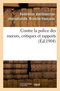 Fédération abolitionniste inte - Contre la police des moeurs, critiques et rapports.