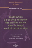 Pierre Fleury-Le Gros - Contribution à l'analyse normative des conflits de lois dans le temps en droit privé interne.