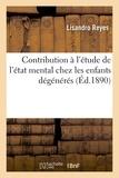 Reyes - Contribution à l'étude de l'état mental chez les enfants dégénérés.