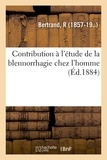 R Bertrand - Contribution à l'étude de la blennorrhagie chez l'homme.