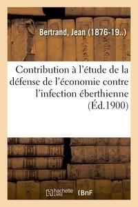 Jean Bertrand - Contribution à l'étude de la défense de l'économie contre l'infection éberthienne.