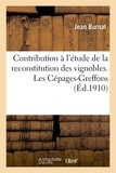 Burnat - Contribution à l'étude de la reconstitution des vignobles. Les Cépages-Greffons.