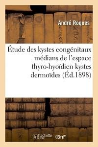 Roques - Contribution à l'étude des kystes congénitaux médians de l'espace thyro-hyoïdien kystes dermoïdes.