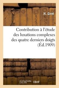 Giret - Contribution à l'étude des luxations complexes des quatre derniers doigts.