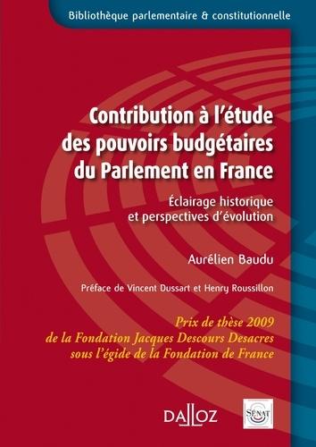 Aurélien Baudu - Contribution à l'étude des pouvoirs budgétaires du Parlement en France - Eclairage historique et perspectives d'évolution.