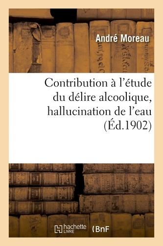 Contribution à l'étude du délire alcoolique, hallucination de l'eau