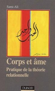 Sami-Ali - Corps et âme. - Pratique de la théorie relationnelle.