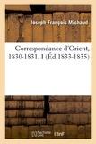 Joseph-François Michaud - Correspondance d'Orient, 1830-1831. I (Éd.1833-1835).