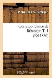 Pierre-Jean de Béranger - Correspondance de Béranger. T. 1 (Éd.1860).