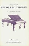 Frédéric Chopin - Correspondance de Frédéric Chopin Volume 2 - L'ascension, 1831-1840.