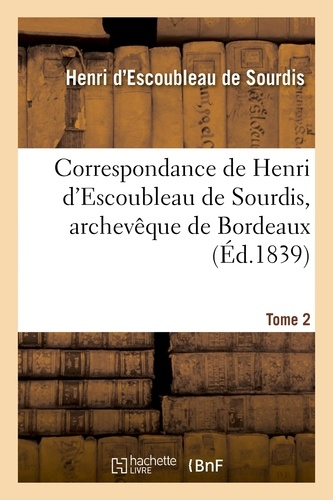 Armand Jean du Plessis Richelieu - Correspondance de Henri d'Escoubleau de Sourdis, archevêque de Bordeaux. Tome 2.