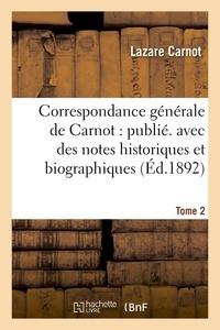Lazare Carnot - Correspondance générale de Carnot : publ. avec des notes historiques et biographiques. Tome 2.